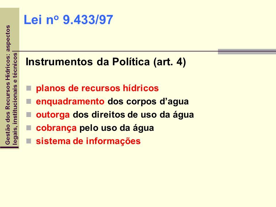 Gestão dos Recursos Hídricos: aspectoslegais, institucionais e técnicos Lei n o 9.433/97 Instrumentos da Política (art. 4) planos de recursos hídricos