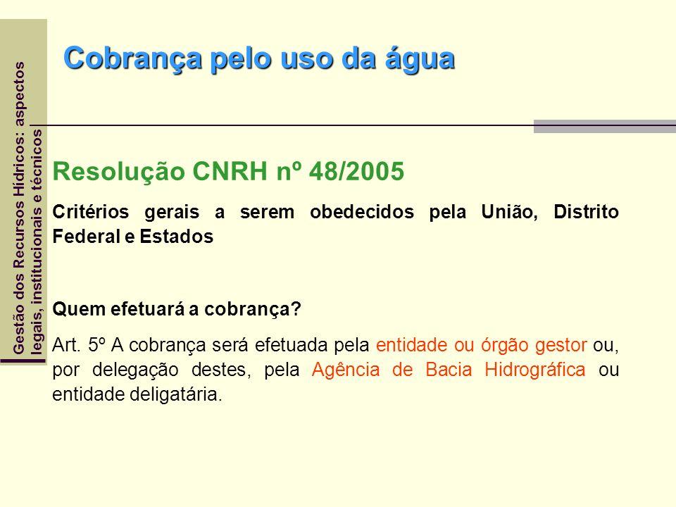 Gestão dos Recursos Hídricos: aspectoslegais, institucionais e técnicos Resolução CNRH nº 48/2005 Critérios gerais a serem obedecidos pela União, Dist