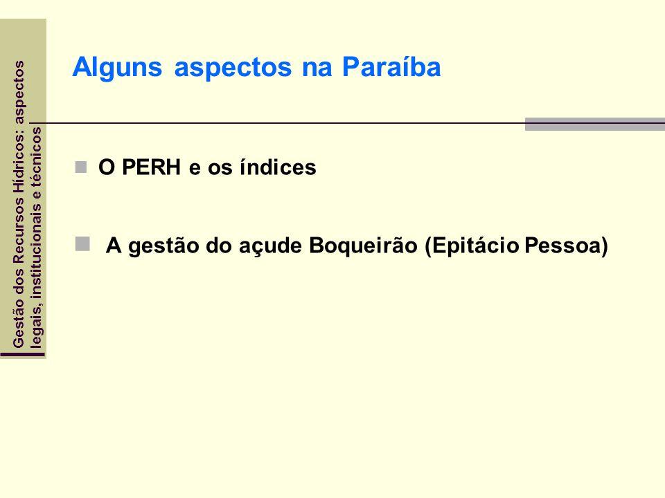 Gestão dos Recursos Hídricos: aspectoslegais, institucionais e técnicos Alguns aspectos na Paraíba O PERH e os índices A gestão do açude Boqueirão (Ep