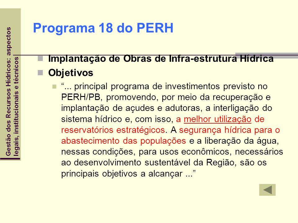 Gestão dos Recursos Hídricos: aspectoslegais, institucionais e técnicos Programa 18 do PERH Implantação de Obras de Infra-estrutura Hídrica Objetivos.