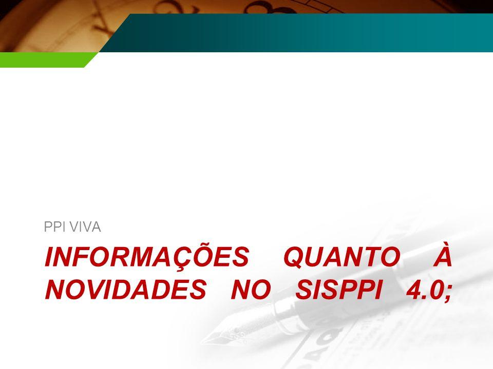 INFORMAÇÕES QUANTO À NOVIDADES NO SISPPI 4.0; PPI VIVA