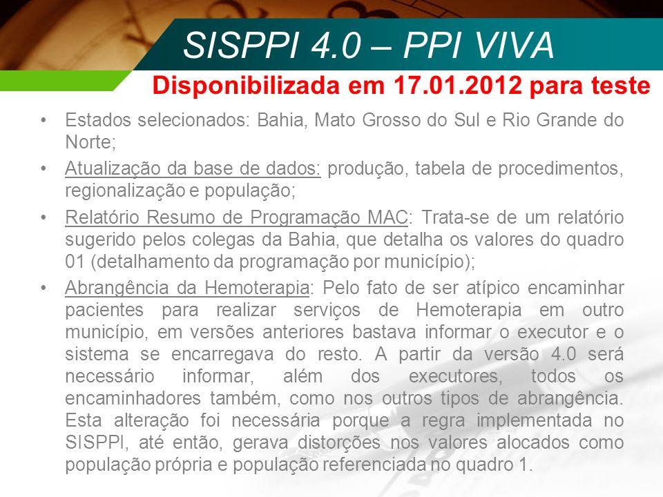 SISPPI 4.0 – PPI VIVA Estados selecionados: Bahia, Mato Grosso do Sul e Rio Grande do Norte; Atualização da base de dados: produção, tabela de procedi