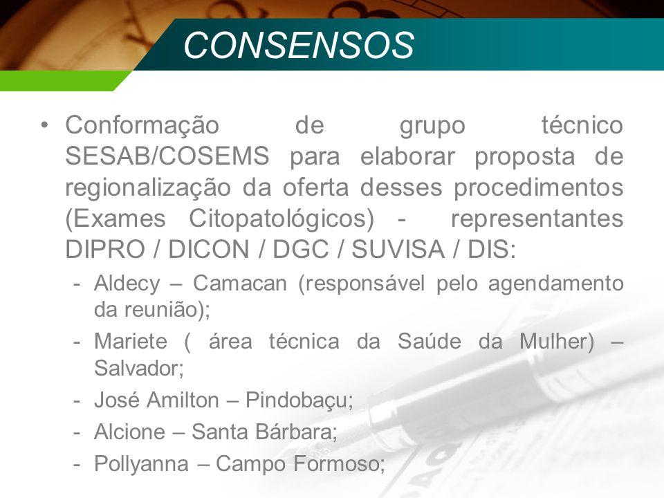 CONSENSOS Conformação de grupo técnico SESAB/COSEMS para elaborar proposta de regionalização da oferta desses procedimentos (Exames Citopatológicos) -