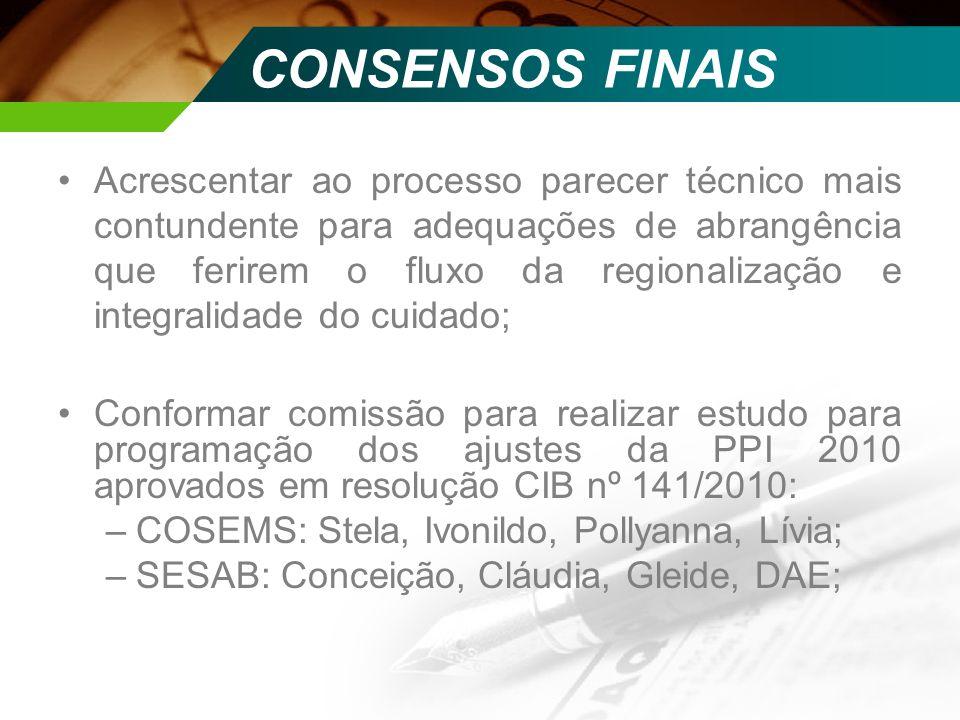 CONSENSOS FINAIS Acrescentar ao processo parecer técnico mais contundente para adequações de abrangência que ferirem o fluxo da regionalização e integ