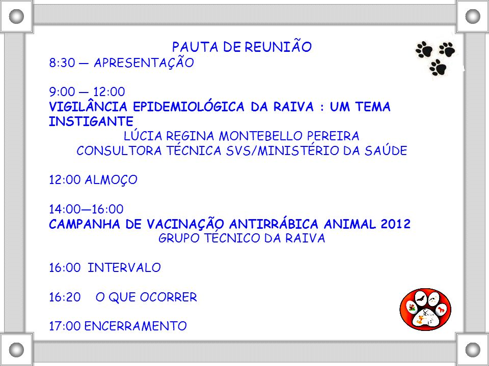 CAMPANHA DE VACINAÇÃO ANTIRRÁBICA ANIMAL 2012 OBJETIVOS Eliminar os Casos de Raiva Humana no Estado da Bahia oriundos da Raiva em Cães e Gatos.
