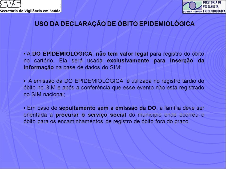 USO DA DECLARAÇÃO DE ÓBITO EPIDEMIOLÓGICA A DO EPIDEMIOLOGICA, não tem valor legal para registro do óbito no cartório. Ela será usada exclusivamente p