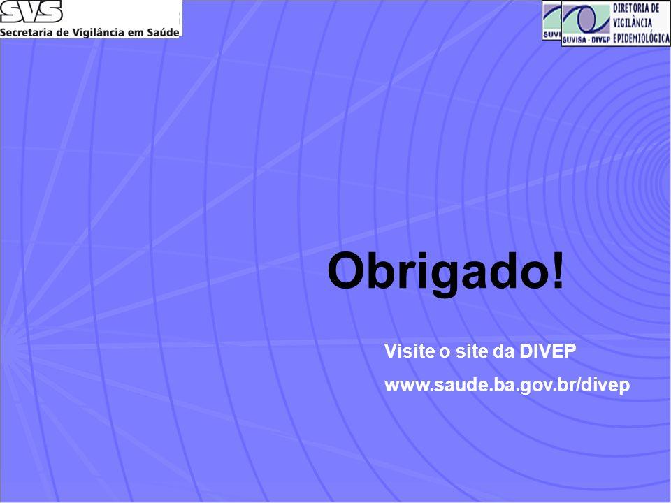 Obrigado! Visite o site da DIVEP www.saude.ba.gov.br/divep
