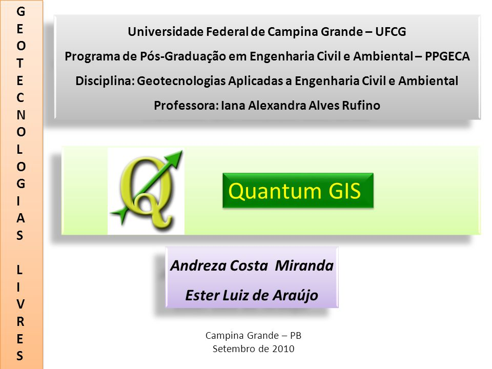 GEOTECNOLOGIASLIVRESGEOTECNOLOGIASLIVRES INTRODUÇÃO Quantum GIS Sistemas de Informações Geográficas O SIG é uma forma particular de Sistema de Informação aplicado a dados geográficos.