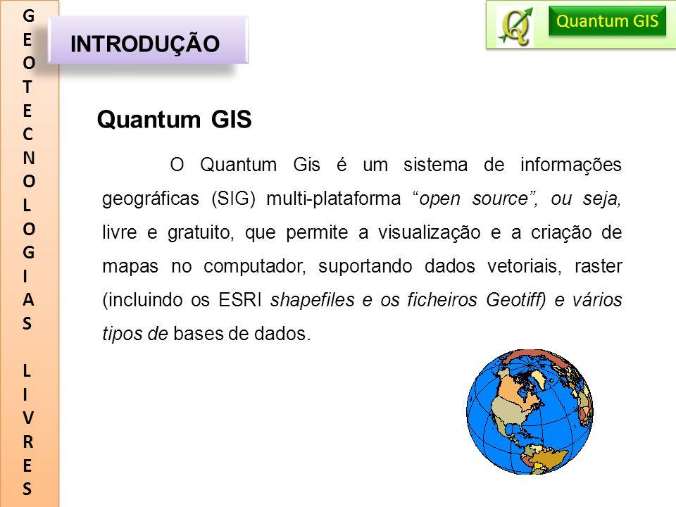 GEOTECNOLOGIASLIVRESGEOTECNOLOGIASLIVRES INTRODUÇÃO Quantum GIS O QGIS também suporta uma ampla variedade de plugins, os quais expandem as suas funcionalidades de base (como, por exemplo, a possibilidade de estabelecer ligação com unidades GPS).