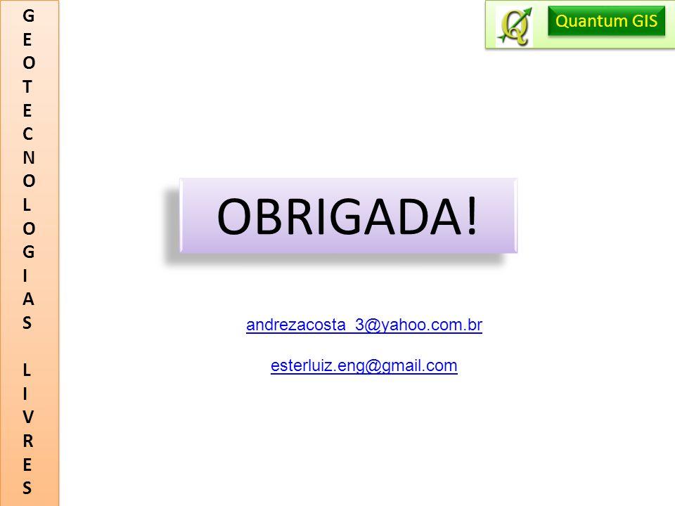 GEOTECNOLOGIASLIVRESGEOTECNOLOGIASLIVRES Quantum GIS OBRIGADA! andrezacosta_3@yahoo.com.br esterluiz.eng@gmail.com
