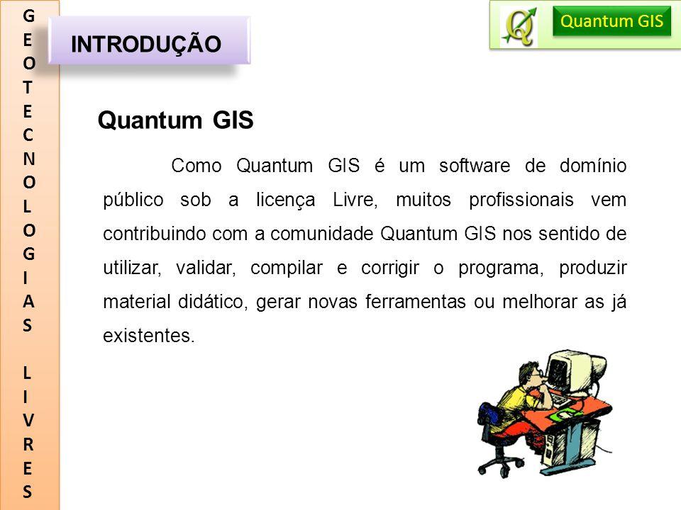 GEOTECNOLOGIASLIVRESGEOTECNOLOGIASLIVRES CONCLUSÕES Quantum GIS O SIG (Quantum GIS) utilizado no desenvolvimento do trabalho apresentam funções semelhantes ao GVSIG.