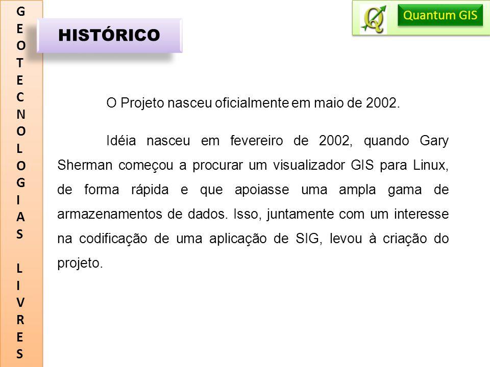 GEOTECNOLOGIASLIVRESGEOTECNOLOGIASLIVRES APLICAÇÃO Quantum GIS HISTÓRICO O Projeto nasceu oficialmente em maio de 2002. Idéia nasceu em fevereiro de 2