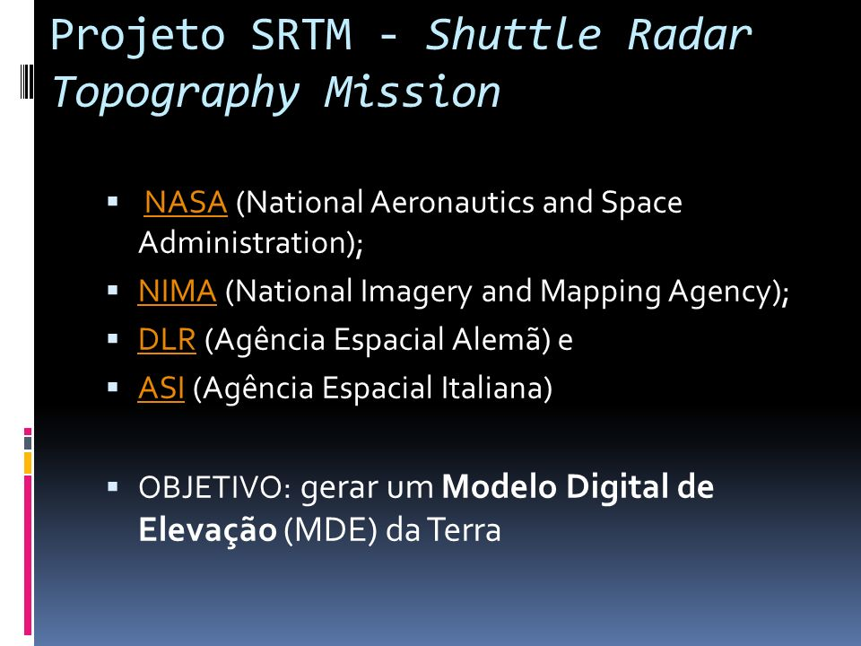 Projeto SRTM - Shuttle Radar Topography Mission NASA (National Aeronautics and Space Administration);NASA NIMA (National Imagery and Mapping Agency);