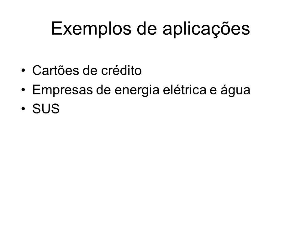 Exemplos de aplicações Cartões de crédito Empresas de energia elétrica e água SUS