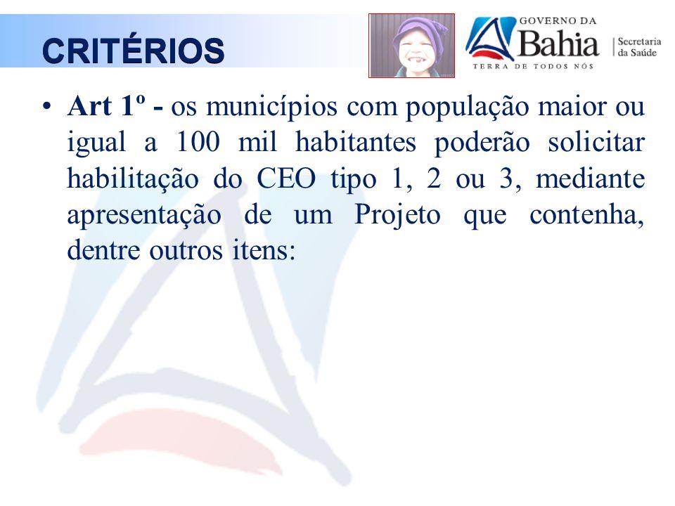 CRITÉRIOS Art 1º - os municípios com população maior ou igual a 100 mil habitantes poderão solicitar habilitação do CEO tipo 1, 2 ou 3, mediante apres