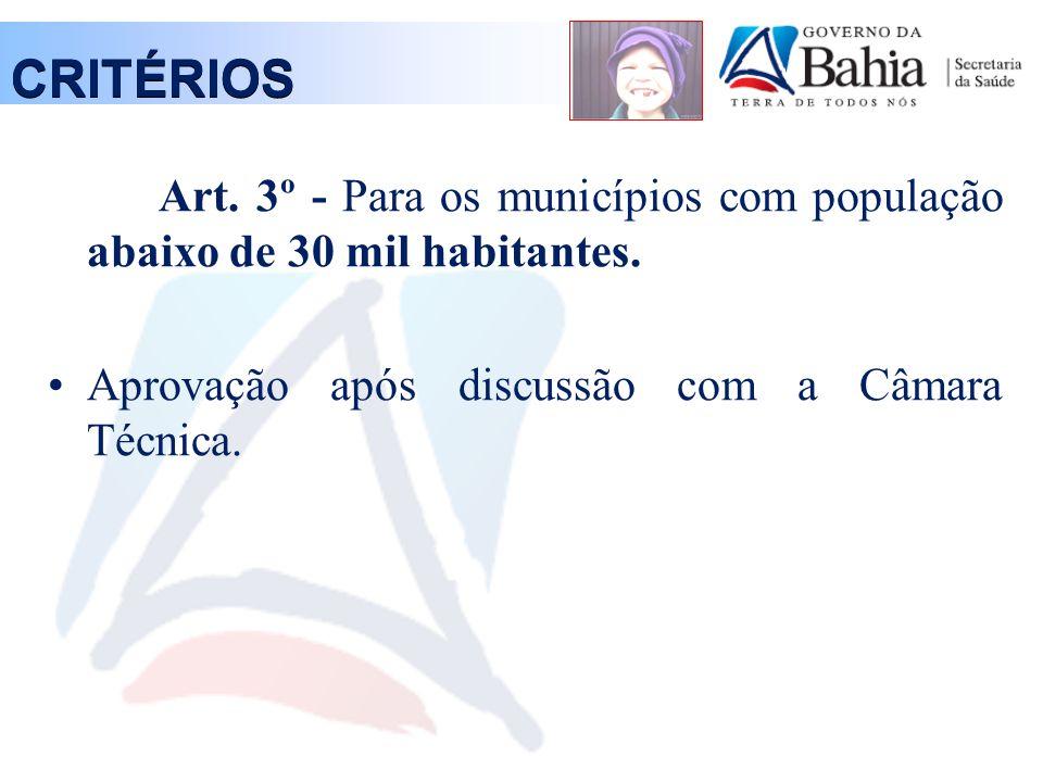 CRITÉRIOS Art. 3º - Para os municípios com população abaixo de 30 mil habitantes. Aprovação após discussão com a Câmara Técnica.