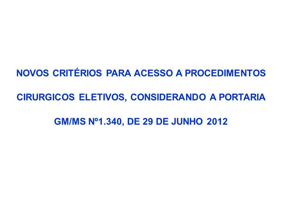 NOVOS CRITÉRIOS PARA ACESSO A PROCEDIMENTOS CIRURGICOS ELETIVOS, CONSIDERANDO A PORTARIA GM/MS Nº1.340, DE 29 DE JUNHO 2012