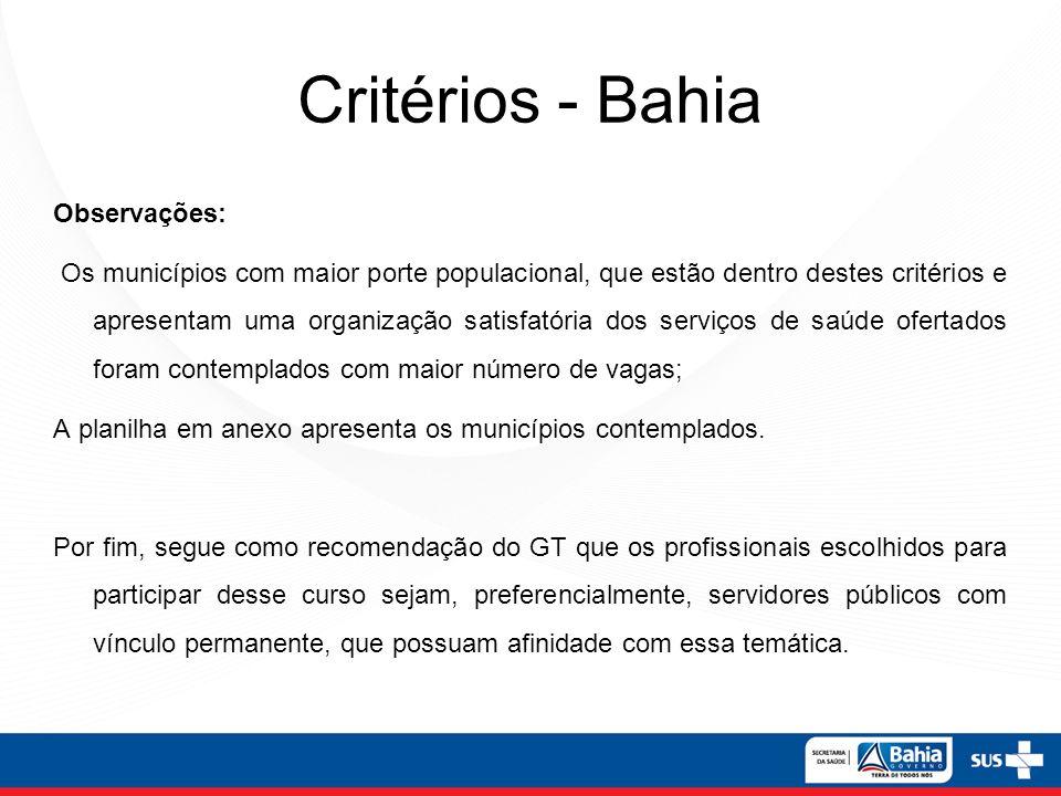 Critérios - Bahia Observações: Os municípios com maior porte populacional, que estão dentro destes critérios e apresentam uma organização satisfatória