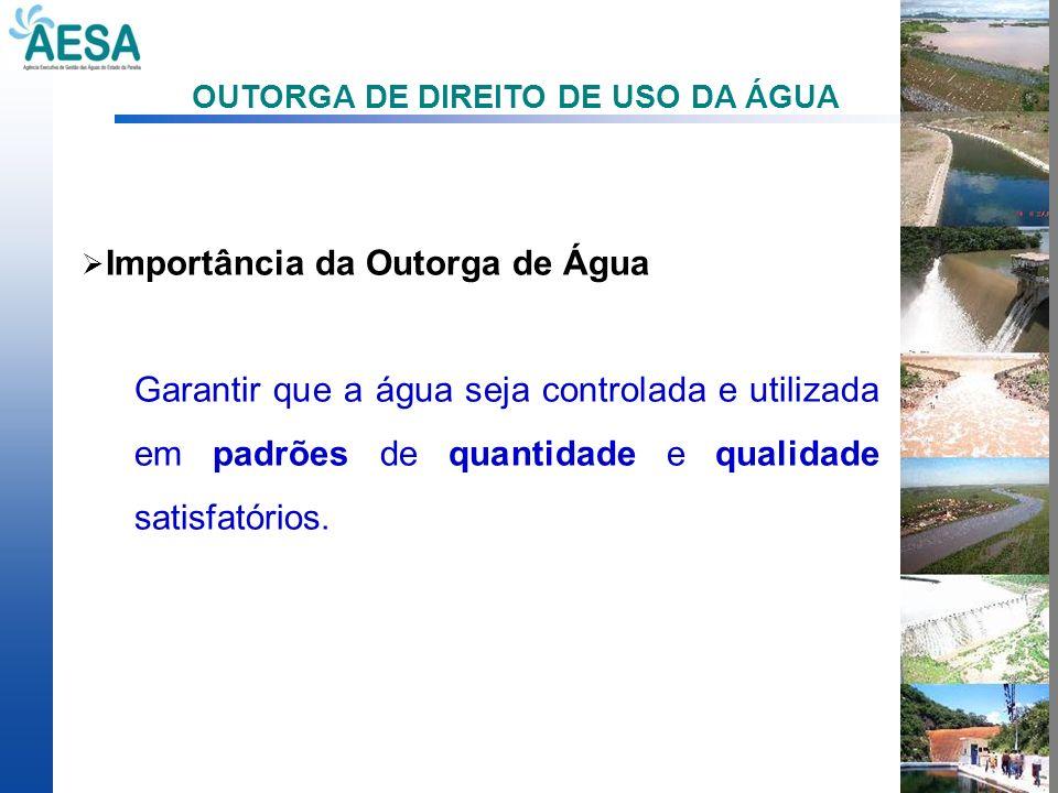 OUTORGA DE DIREITO DE USO DA ÁGUA Importância da Outorga de Água Garantir que a água seja controlada e utilizada em padrões de quantidade e qualidade