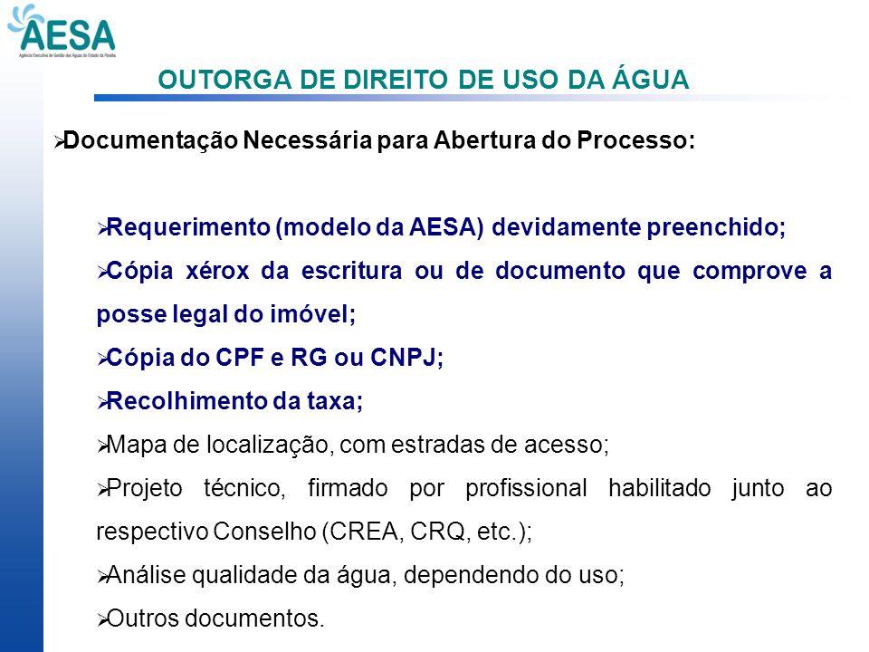 OUTORGA DE DIREITO DE USO DA ÁGUA Documentação Necessária para Abertura do Processo: Requerimento (modelo da AESA) devidamente preenchido; Cópia xérox