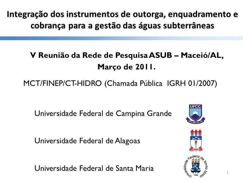 Integração dos instrumentos de outorga, enquadramento e cobrança para a gestão das águas subterrâneas V Reunião da Rede de Pesquisa ASUB – Maceió/AL,