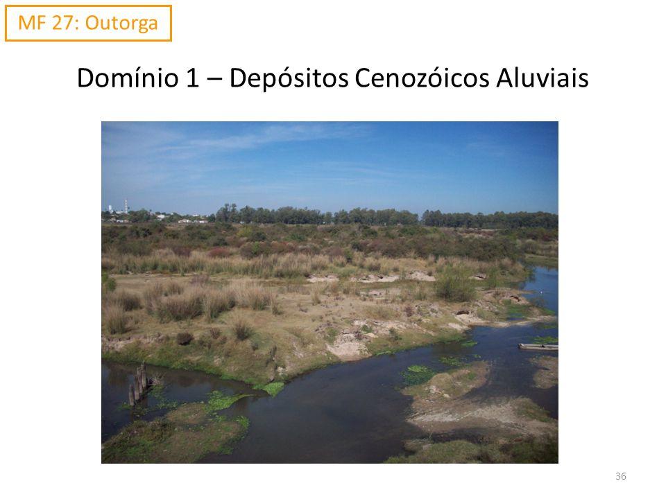 Domínio 1 – Depósitos Cenozóicos Aluviais MF 27: Outorga 36