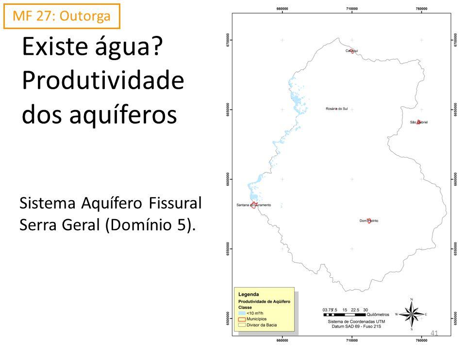 Existe água? Produtividade dos aquíferos Sistema Aquífero Fissural Serra Geral (Domínio 5). MF 27: Outorga 41