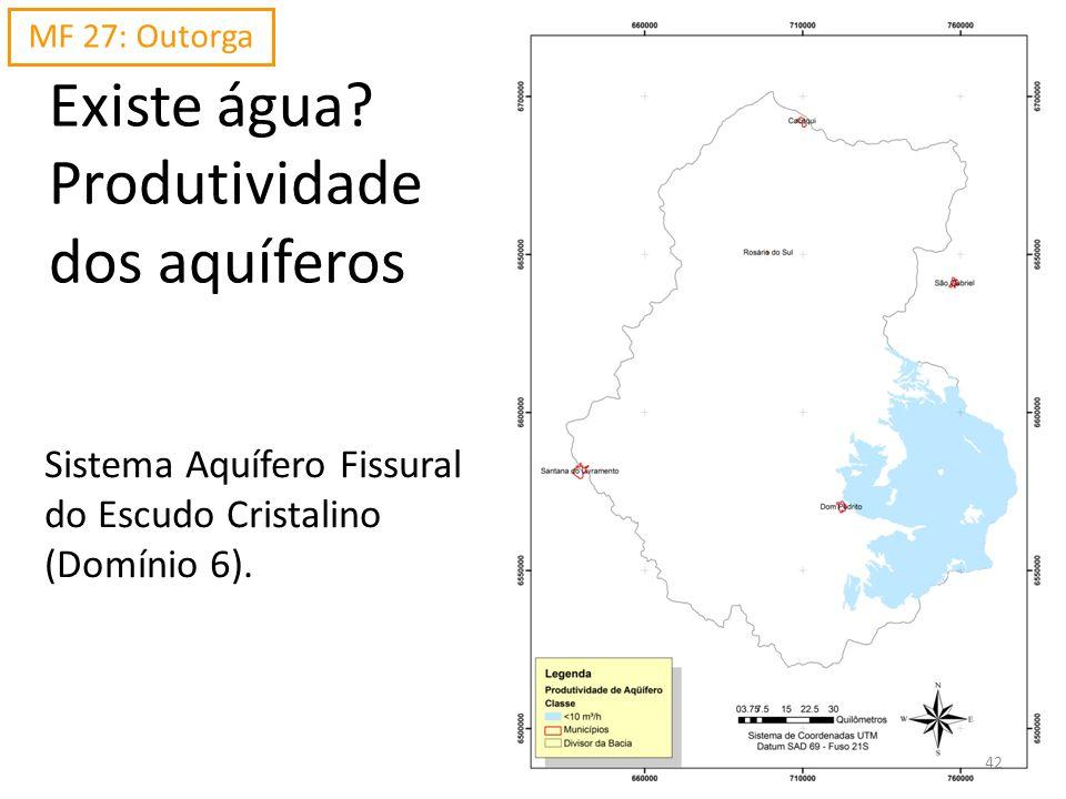 Existe água? Produtividade dos aquíferos Sistema Aquífero Fissural do Escudo Cristalino (Domínio 6). MF 27: Outorga 42