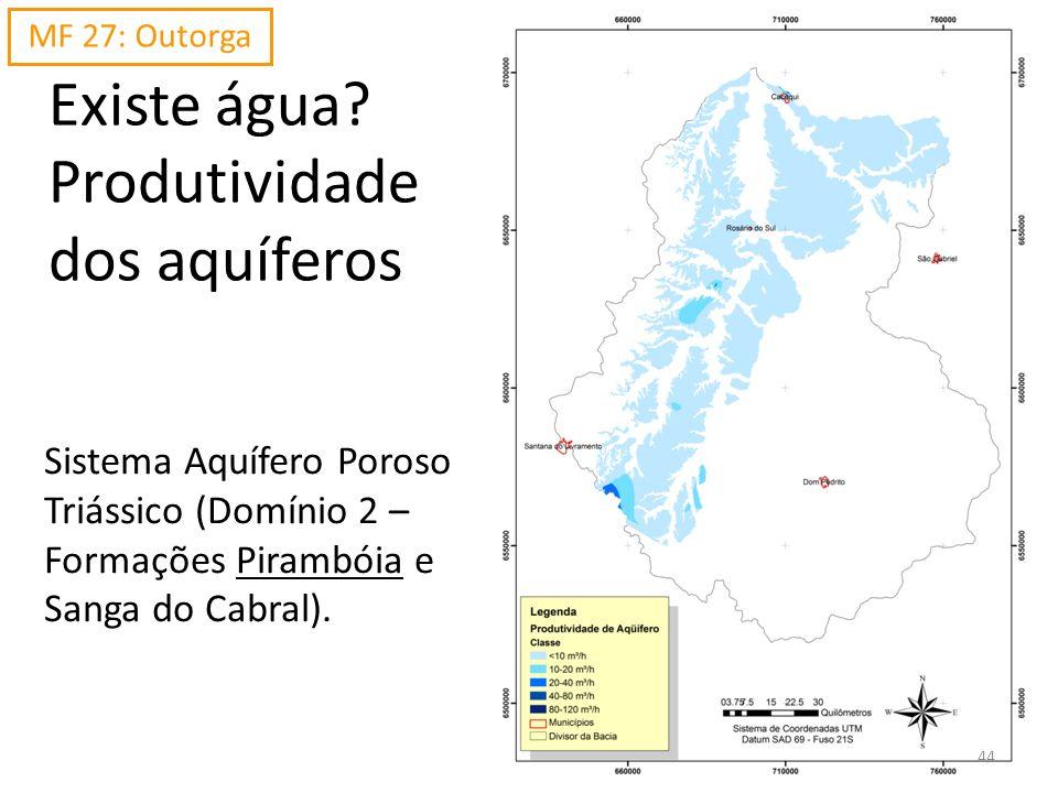 Existe água? Produtividade dos aquíferos Sistema Aquífero Poroso Triássico (Domínio 2 – Formações Pirambóia e Sanga do Cabral). MF 27: Outorga 44
