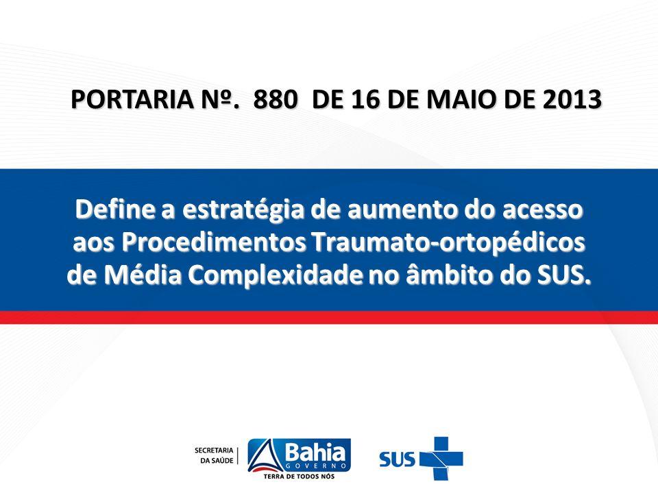 Define a estratégia de aumento do acesso aos Procedimentos Traumato-ortopédicos de Média Complexidade no âmbito do SUS. PORTARIA Nº. 880 DE 16 DE MAIO