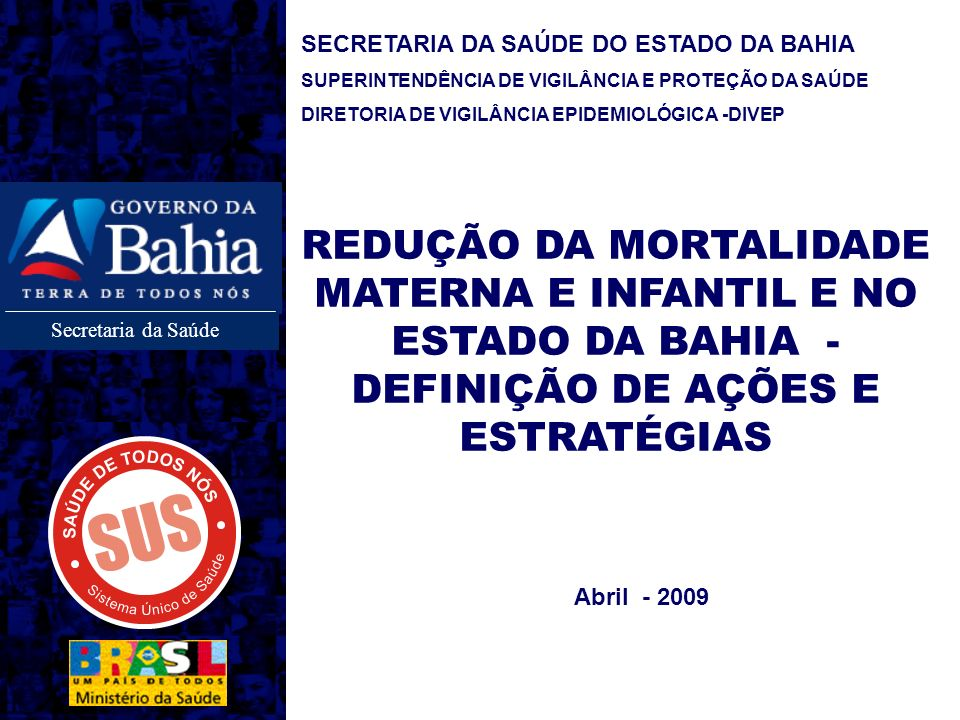 Secretaria da Saúde SECRETARIA DA SAÚDE DO ESTADO DA BAHIA SUPERINTENDÊNCIA DE VIGILÂNCIA E PROTEÇÃO DA SAÚDE DIRETORIA DE VIGILÂNCIA EPIDEMIOLÓGICA -