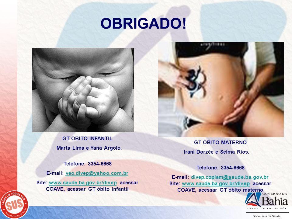OBRIGADO! GT ÓBITO INFANTIL Marta Lima e Yana Argolo. Telefone: 3354-6668 E-mail: veo.divep@yahoo.com.brveo.divep@yahoo.com.br Site: www.saude.ba.gov.