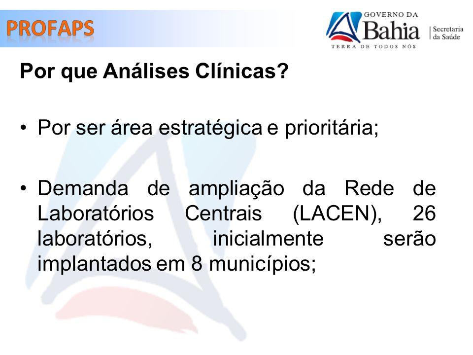 Por ser área estratégica e prioritária; Demanda de ampliação da Rede de Laboratórios Centrais (LACEN), 26 laboratórios, inicialmente serão implantados em 8 municípios; Por que Análises Clínicas?