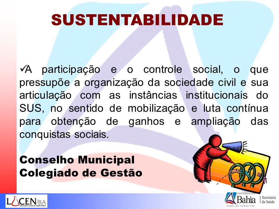 SUSTENTABILIDADE A participação e o controle social, o que pressupõe a organização da sociedade civil e sua articulação com as instâncias instituciona