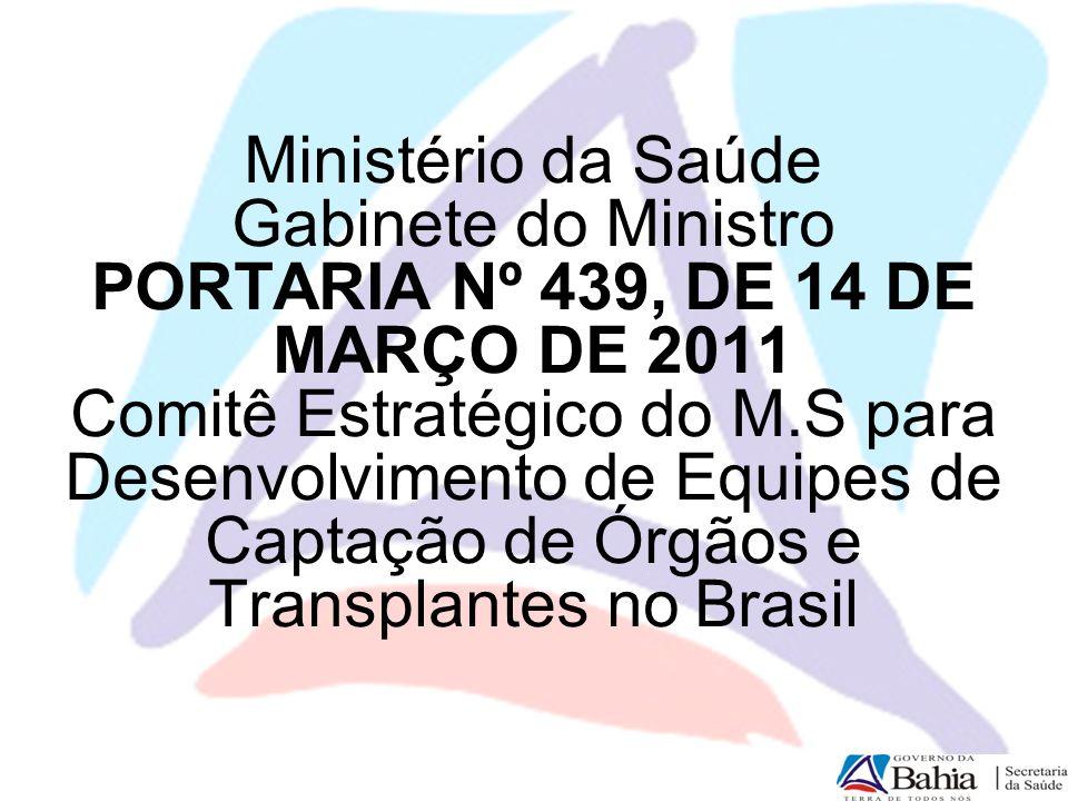 Ministério da Saúde Gabinete do Ministro PORTARIA Nº 439, DE 14 DE MARÇO DE 2011 Comitê Estratégico do M.S para Desenvolvimento de Equipes de Captação