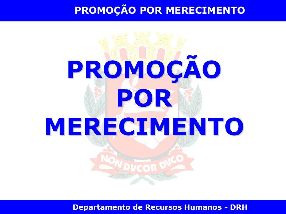 Departamento de Recursos Humanos - DRH PROMOÇÃO POR MERECIMENTO PROMOÇÃOPORMERECIMENTO