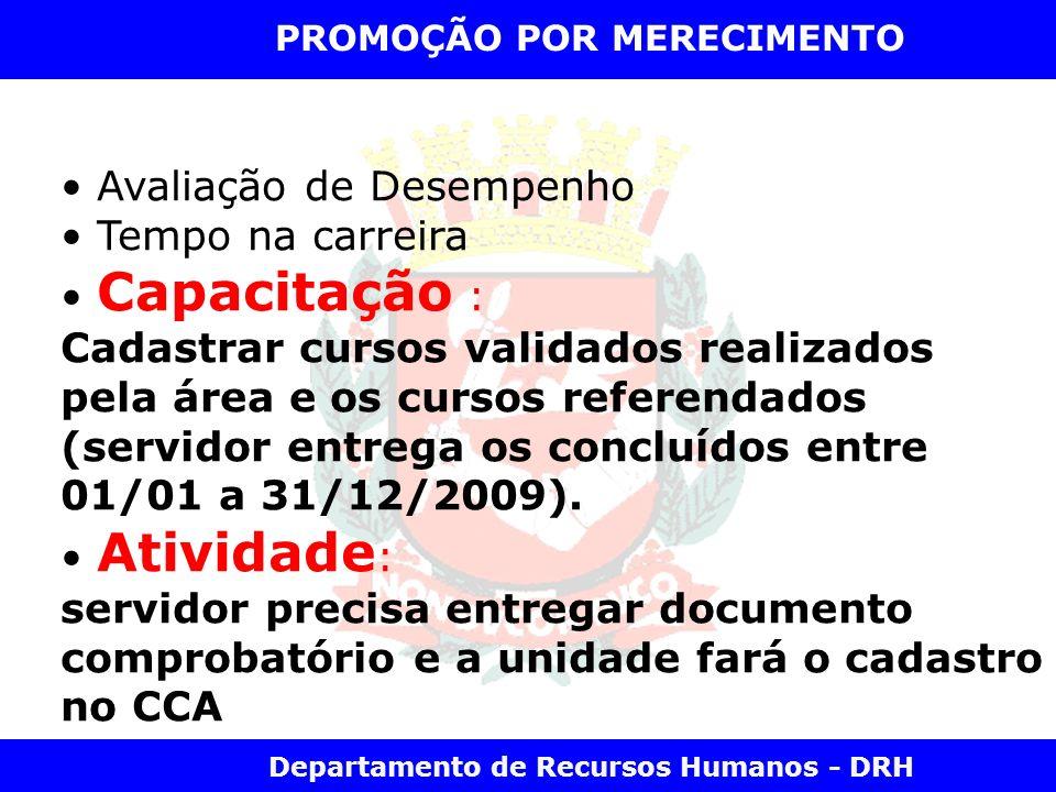 Departamento de Recursos Humanos - DRH PROMOÇÃO POR MERECIMENTO Avaliação de Desempenho Tempo na carreira Capacitação : Cadastrar cursos validados rea