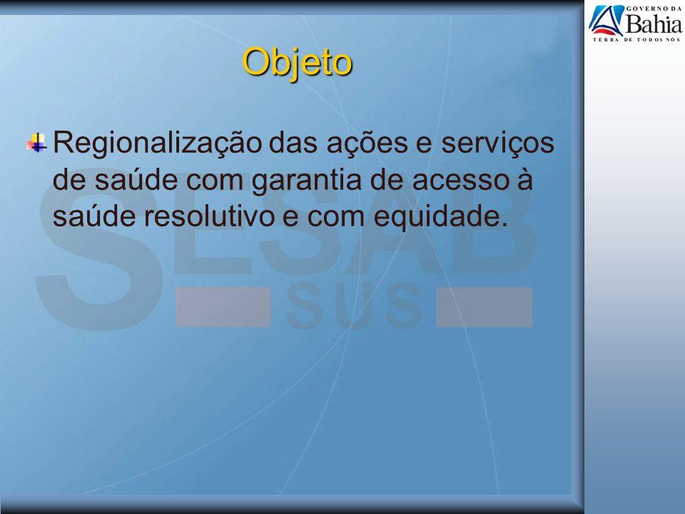 Objeto Regionalização das ações e serviços de saúde com garantia de acesso à saúde resolutivo e com equidade.