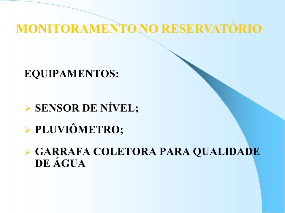EQUIPAMENTOS: SENSOR DE NÍVEL; PLUVIÔMETRO; GARRAFA COLETORA PARA QUALIDADE DE ÁGUA MONITORAMENTO NO RESERVATÓRIO