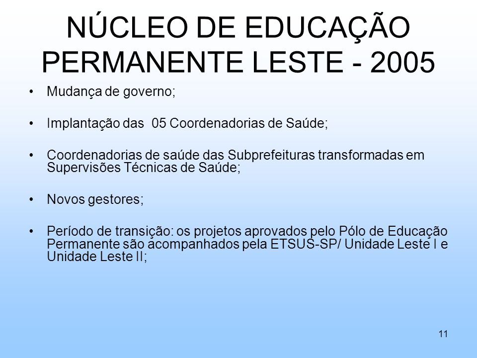NÚCLEO DE EDUCAÇÃO PERMANENTE LESTE - 2005 Mudança de governo; Implantação das 05 Coordenadorias de Saúde; Coordenadorias de saúde das Subprefeituras