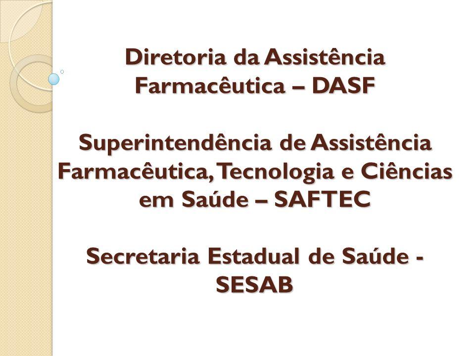 Diretoria da Assistência Farmacêutica – DASF Superintendência de Assistência Farmacêutica, Tecnologia e Ciências em Saúde – SAFTEC Secretaria Estadual