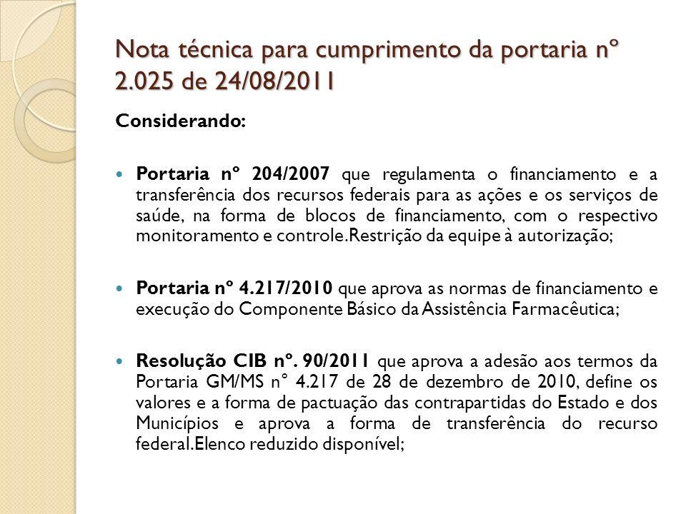 Nota técnica para cumprimento da portaria nº 2.025 de 24/08/2011 Considerando: Portaria nº 204/2007 que regulamenta o financiamento e a transferência