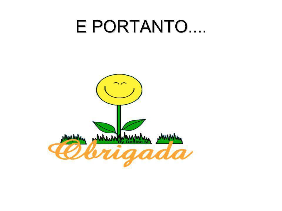 E PORTANTO E PORTANTO....