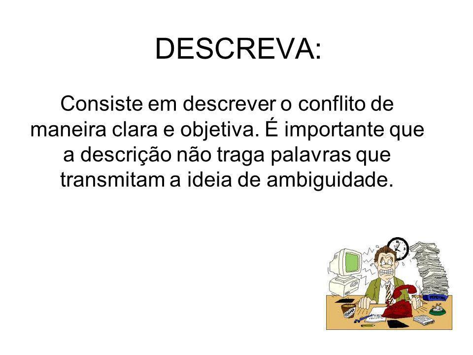 DESCREVA: Consiste em descrever o conflito de maneira clara e objetiva. É importante que a descrição não traga palavras que transmitam a ideia de ambi