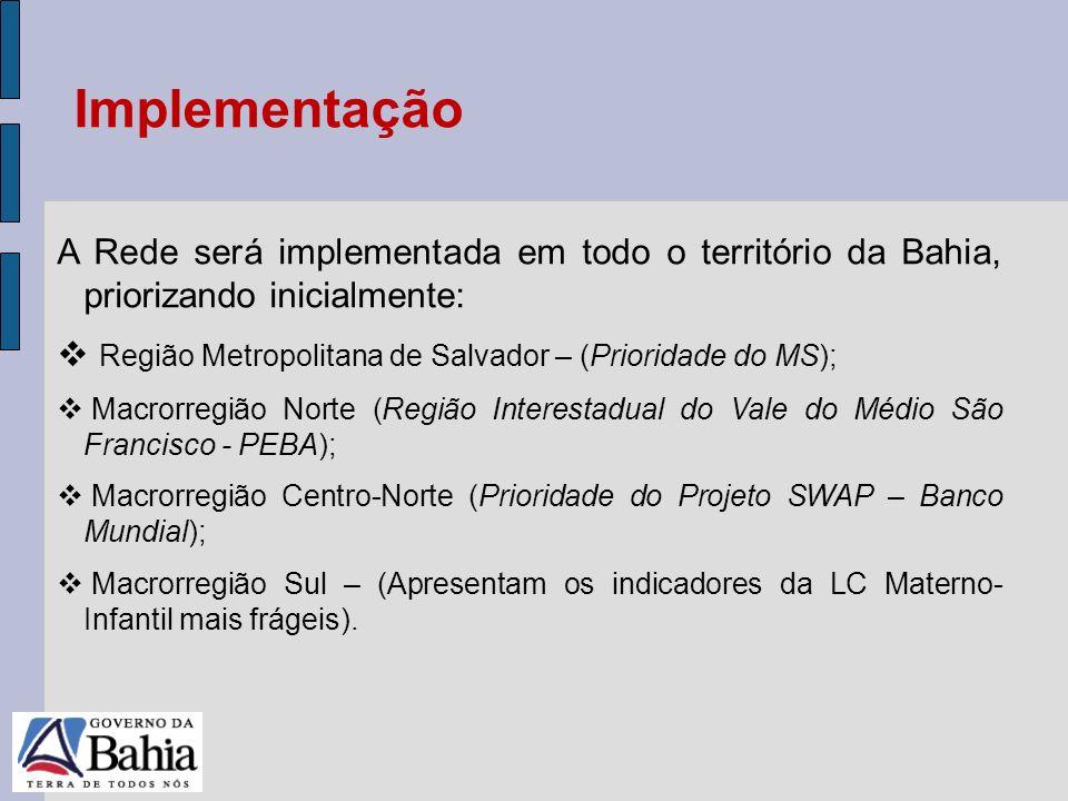 24/05/11 A Rede será implementada em todo o território da Bahia, priorizando inicialmente: Região Metropolitana de Salvador – (Prioridade do MS); Macr