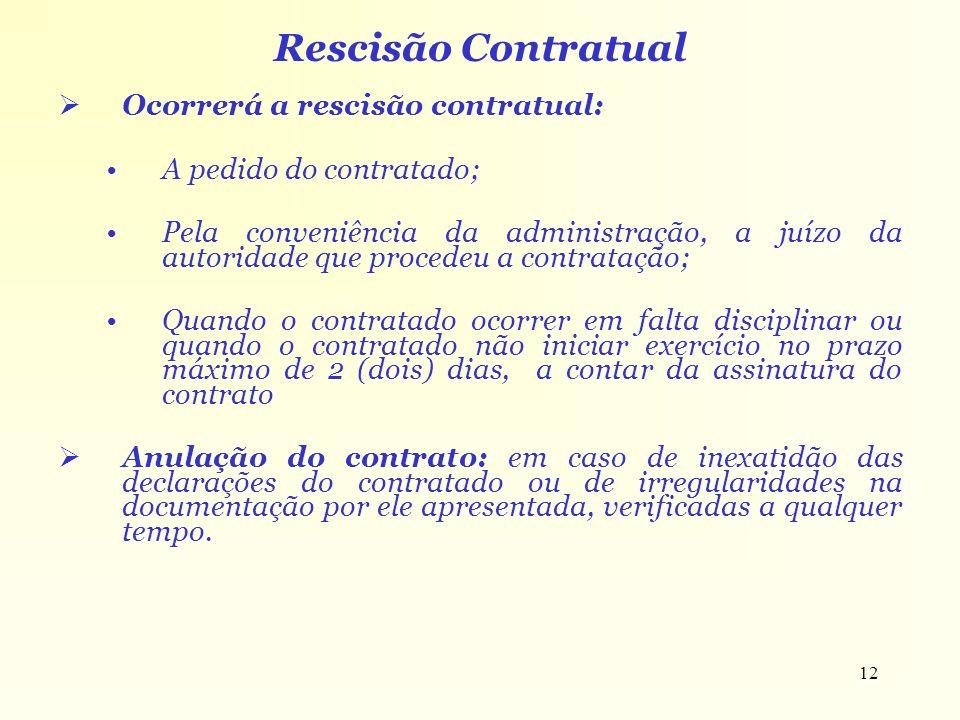 12 Rescisão Contratual Ocorrerá a rescisão contratual: A pedido do contratado; Pela conveniência da administração, a juízo da autoridade que procedeu