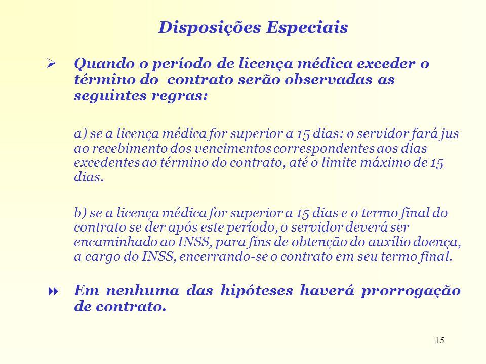 15 Disposições Especiais Quando o período de licença médica exceder o término do contrato serão observadas as seguintes regras: a) se a licença médica