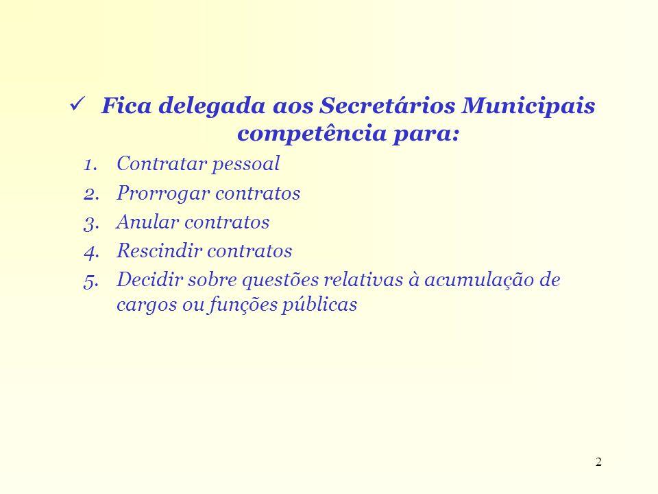 2 Fica delegada aos Secretários Municipais competência para: 1.Contratar pessoal 2.Prorrogar contratos 3.Anular contratos 4.Rescindir contratos 5.Deci
