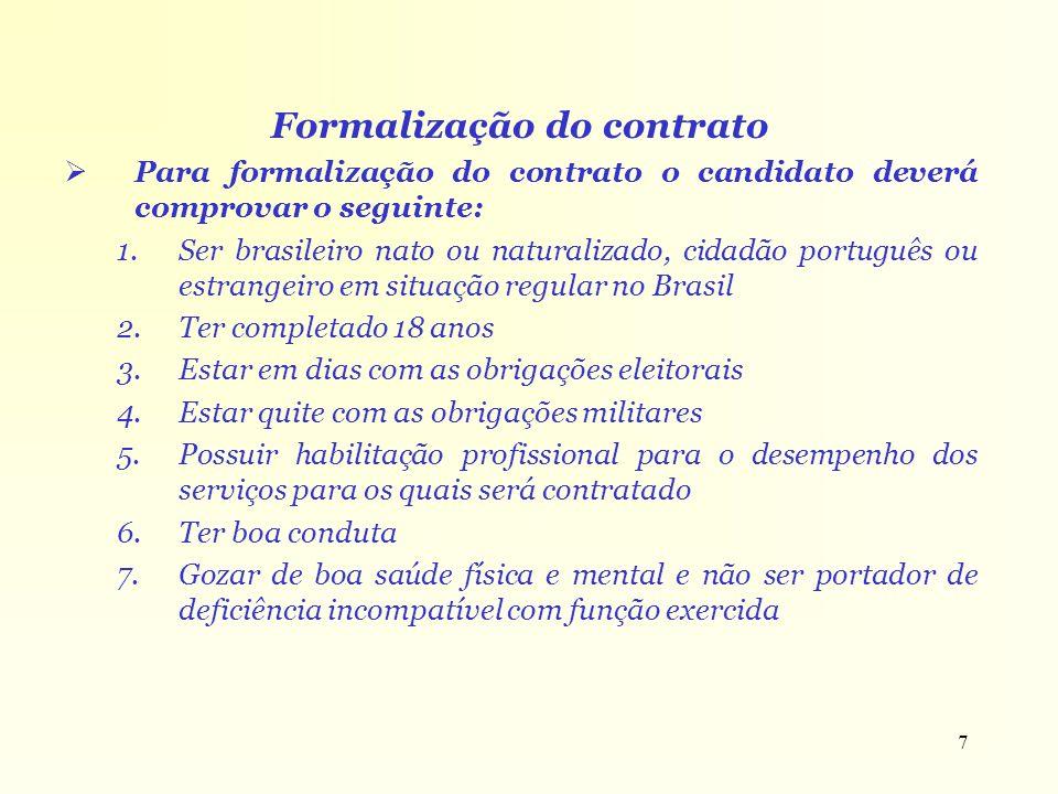 7 Formalização do contrato Para formalização do contrato o candidato deverá comprovar o seguinte: 1.Ser brasileiro nato ou naturalizado, cidadão portu