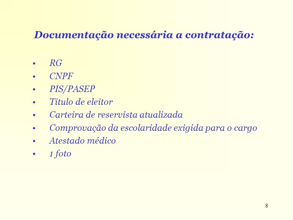 8 Documentação necessária a contratação: RG CNPF PIS/PASEP Titulo de eleitor Carteira de reservista atualizada Comprovação da escolaridade exigida par